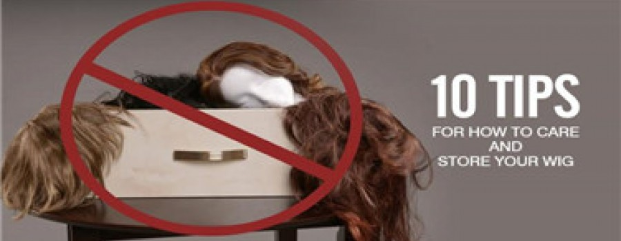 10 Tips for how to care and store your wig